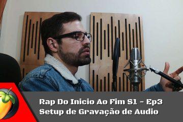 Rap Do Inicio Ao Fim S1 - Ep3: Setup de Gravação